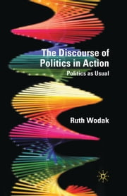 The Discourse of Politics in Action - Politics as Usual ebook by R. Wodak
