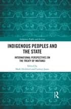 Indigenous Peoples and the State - International Perspectives on the Treaty of Waitangi 電子書 by Mark Hickford, Carwyn Jones