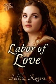 Labor of Love ebook by Felicia Rogers