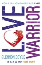 Love Warrior (Oprah's Book Club) - from the #1 bestselling author of UNTAMED ebook by Glennon Doyle