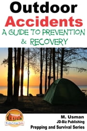 Outdoor Accidents: A Guide for Prevention and Recovery ebook by M. Usman