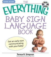 Everything Baby Sign Language Book: Get an early start communicating with your baby! ebook by Teresa R Simpson