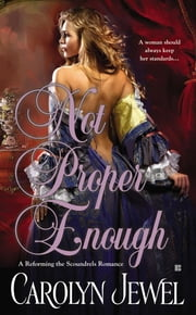 Not Proper Enough (A Reforming the Scoundrels Romance) ebook by Carolyn Jewel