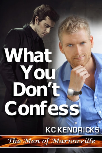 What You Don't Confess - The Men of Marionville, #3 ebook by KC Kendricks