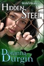 Hidden Steel - Wild Hearts Collection, #1 ebook by Doranna Durgin