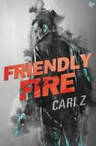 Friendly Fire ebook by Cari Z.