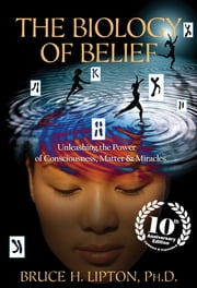 The Biology of Belief 10th Anniversary Edition 電子書 by Bruce H. Lipton, Ph.D.