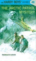 Hardy Boys 48: The Arctic Patrol Mystery ebook by