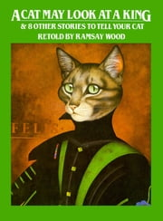 A Cat May Look at a King - & 8 Other Stories to Tell to Your Cat ebook by Ramsay Wood,Rob Kelland,Carol McEwan