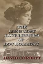 The Long-Lost Love Letters of Doc Holliday ebook by David Corbett
