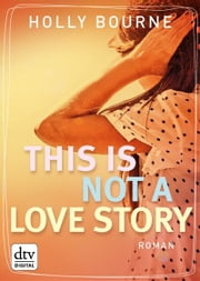 This is not a love story - Roman ebook by Holly Bourne