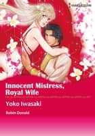 INNOCENT MISTRESS, ROYAL WIFE (Harlequin Comics) - Harlequin Comics ebook by Robyn Donald, Yoko Iwasaki