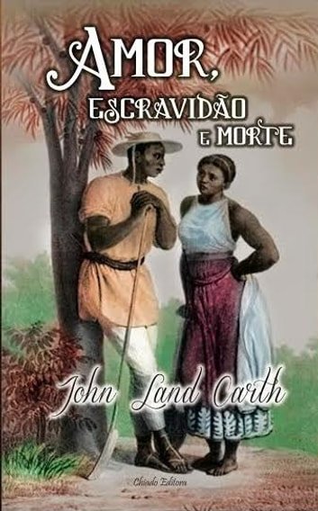 Amor, Escravidão e Morte ebook by John Land Carth