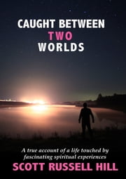 Caught Between Two Worlds ebook by Scott Russell Hill