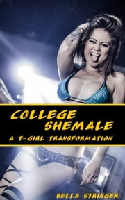 College Shemale: A Tgirl Transformation Tale ebook by Bella Stringer