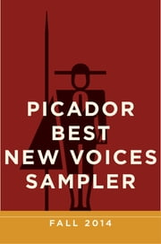 Picador Best New Voices Sampler: Fall 2014 ebook by Picador