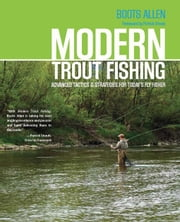 Modern Trout Fishing: Advanced Tactics and Strategies for Today's Fly Fisher ebook by Allen, Joseph Boots