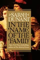 In the Name of the Family - A Novel ebook by Sarah Dunant