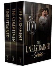 The Unrestrained Series Complete Collection: Volume One - The Unrestrained Series ebook by S. E. Lund