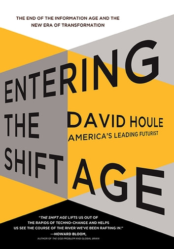 Entering the Shift Age - The End of the Information Age and the New Era of Transformation ebook by David Houle