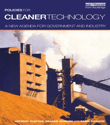 Policies for Cleaner Technology - A New Agenda for Government and Industry ebook by Tony Clayton,Graham Spinardi,Robin Williams