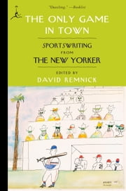The Only Game in Town - Sportswriting from The New Yorker ebook by