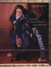 Poems From the Madhouse ebook by Sandy Jeffs