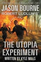 Robert Ludlum's (TM) The Utopia Experiment ebook by Kyle Mills