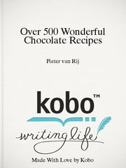 Over 500 Wonderful Chocolate Recipes - Your greatest collection ever ebook by Pieter van Rij