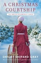 A Christmas Courtship ebook by Shelley Shepard Gray