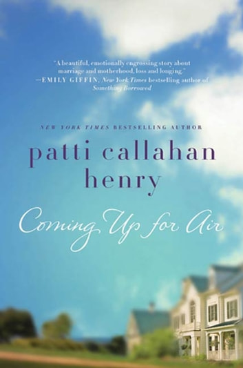 Coming Up for Air - A Novel ebook by Patti Callahan Henry