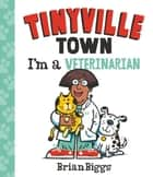 I'm a Veterinarian (A Tinyville Town Book) ebook by Brian Biggs