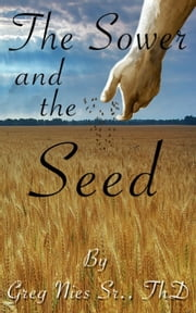 The Sower And The Seed ebook by Bishop Greg Nies Sr., Th.D.