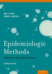Epidemiologic Methods - Studying the Occurrence of Illness ebook by Noel S. Weiss,Thomas D. Koepsell