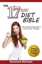 17 Day Diet Bible: The Ultimate Cheat Sheet & 50 Top Cycle 1 Recipes (With Diet Diary & Workout Planner) eBook by Samantha Michaels