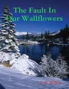 The Fault In Our Wallflowers ebook by J. D. Wilson