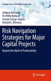 Risk Navigation Strategies for Major Capital Projects - Beyond the Myth of Predictability ebook by Asbjørn Rolstadås,Per Willy Hetland,George Farage Jergeas,Richard E. Westney