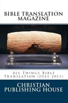 BIBLE TRANSLATION MAGAZINE: All Things Bible Translation (July 2013) ebook by Edward D. Andrews