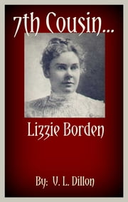 7th Cousin....Lizzie Borden ebook by V. L. Dillon