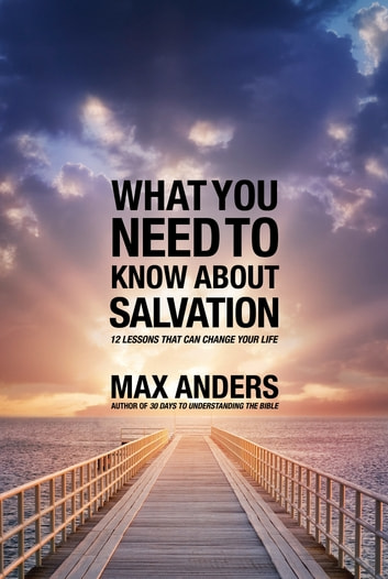 What You Need to Know About Salvation - 12 Lessons That Can Change Your Life ebook by Max Anders