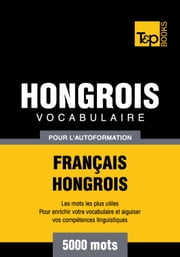 Vocabulaire Français-Hongrois pour l'autoformation - 5000 mots les plus courants ebook by Kobo.Web.Store.Products.Fields.ContributorFieldViewModel