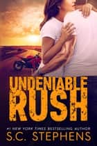 Undeniable Rush ebook by S.C. Stephens
