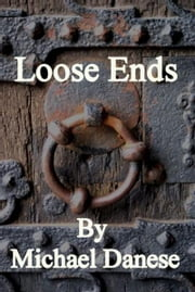 Loose Ends ebook by Michael Danese