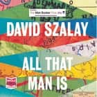 All That Man Is audiobook by David Szalay