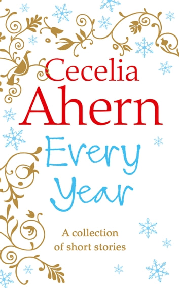 Every Year: Short Stories eBook by Cecelia Ahern