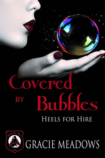 Covered By Bubbles - Heels For Hire ebook by Gracie Meadows
