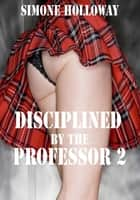 Disciplined By The Professor 2 (Spanking) ebook by Simone Holloway
