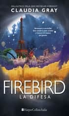 Firebird: la difesa eBook by Claudia Gray