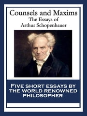 Counsels and Maxims - The Essays of Arthur Schopenhauer ebook by Arthur Schopenhauer