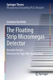 The Floating Strip Micromegas Detector - Versatile Particle Detectors for High-Rate Applications ebook by Jonathan Bortfeldt